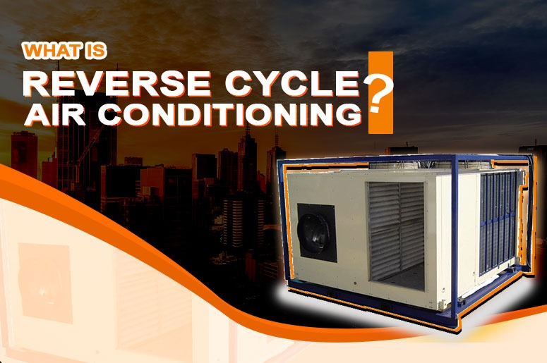 How does Reverse Cycle Air Conditioning work Australia